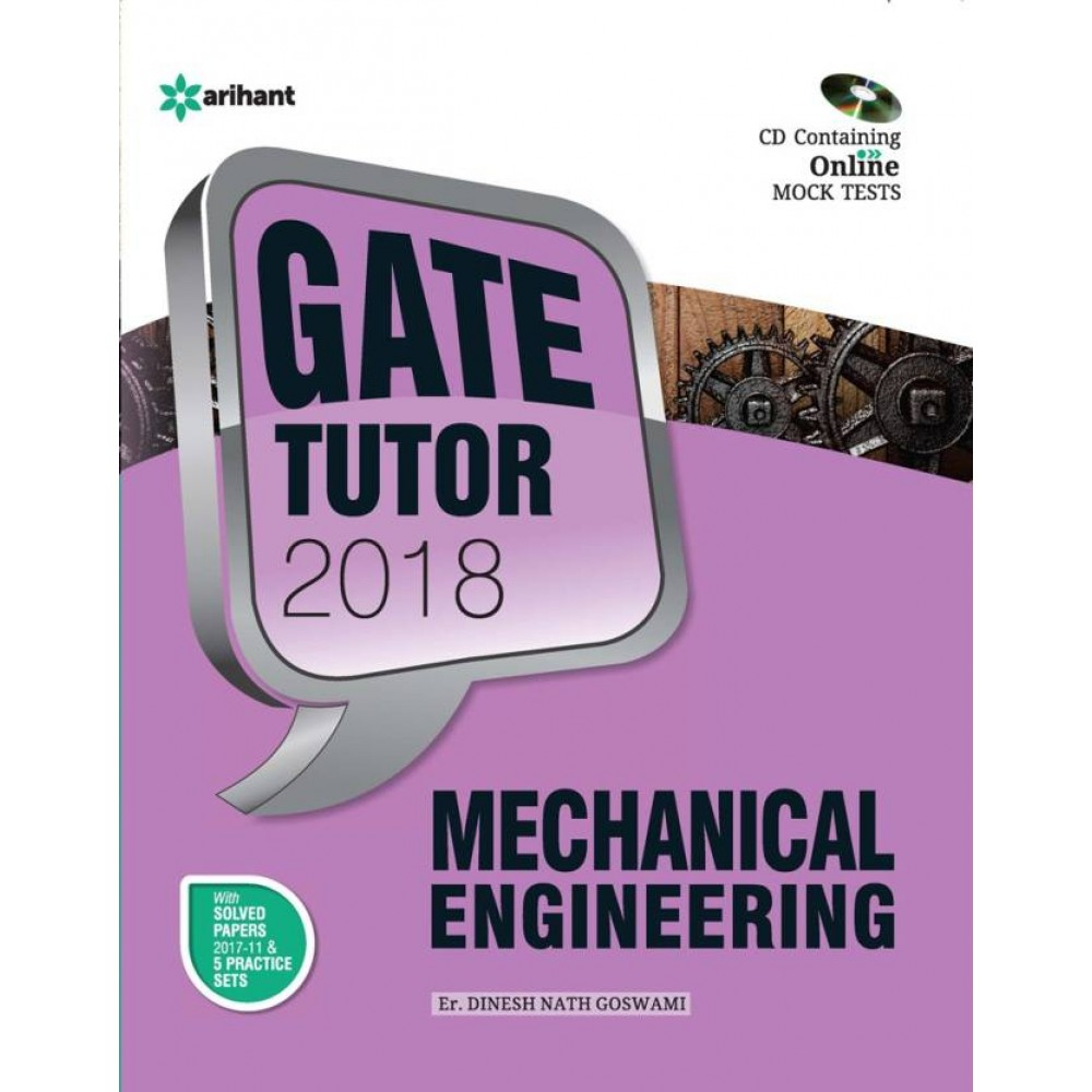 Arihant Publication PVT LTD [GATE TUTOR 2018 MECHANICAL ENGINEERING with CD and Online MOCK TESTS, Previous Years Question (2017-11) and 5 Practice Set  (English), Paperback] by Er. DInesh Nath Goswami