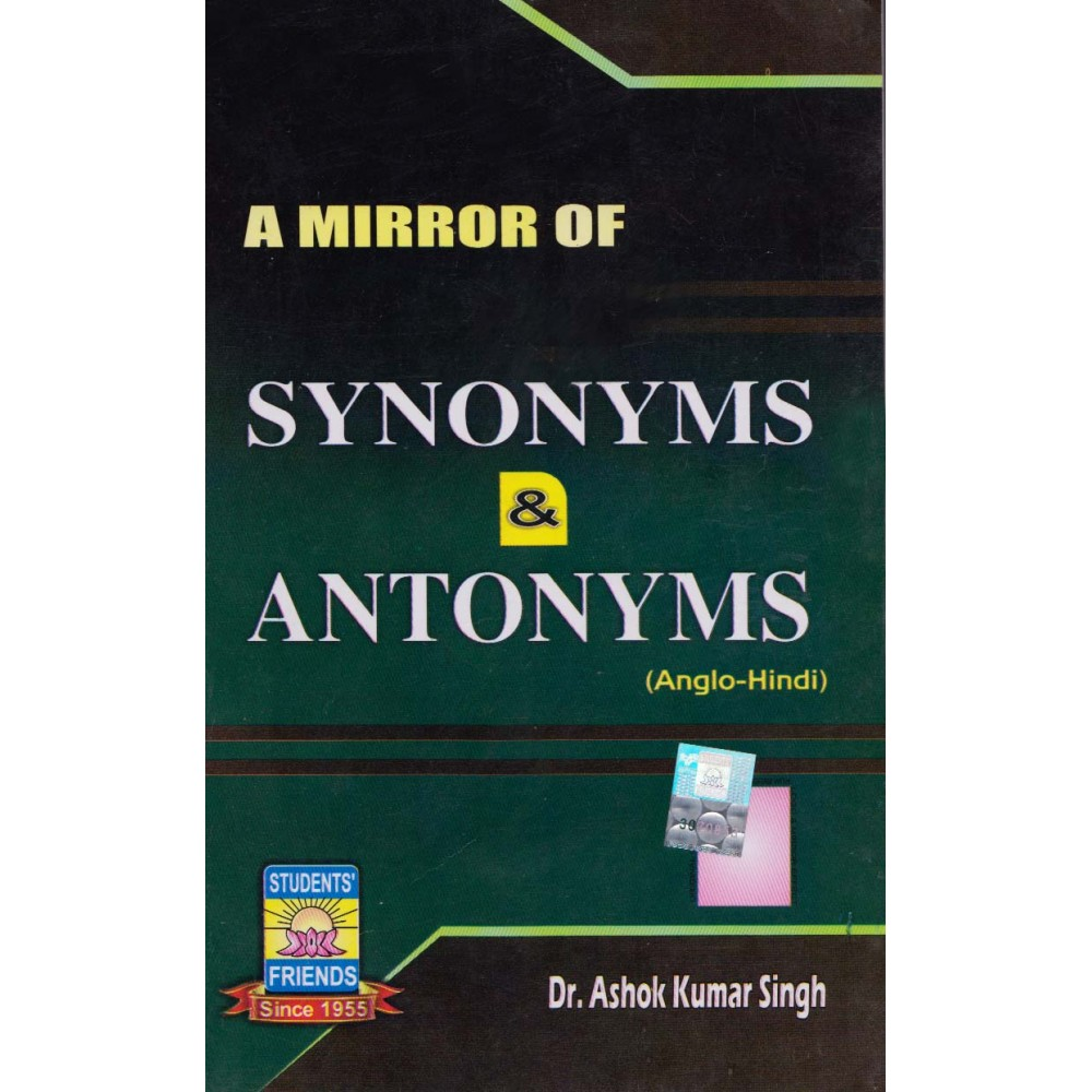 Student's Friends Publication [A Mirror of Synonyms and Antonyms] Author - Dr. Ashok Kumar Singh